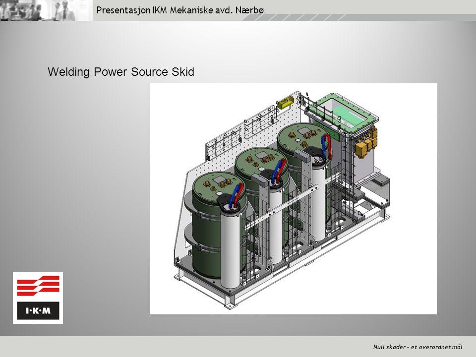 Presentasjon IKM Mekaniske avd. Nærbø Null skader – et overordnet mål Welding Power Source Skid