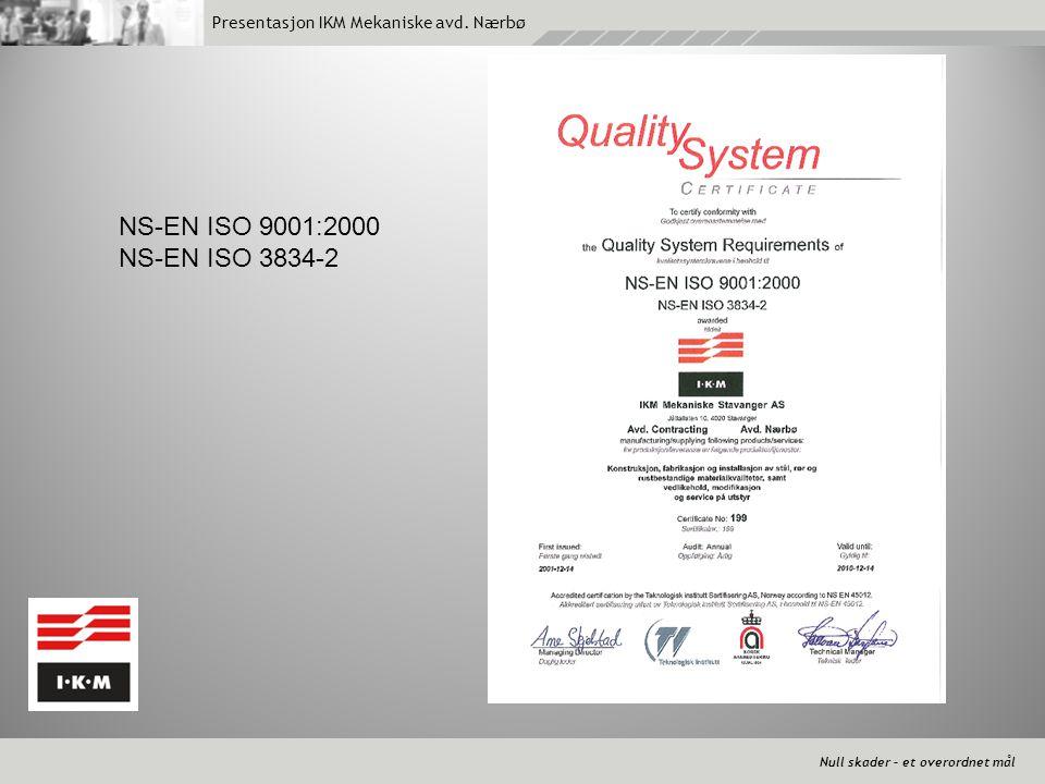 Null skader – et overordnet mål Presentasjon IKM Mekaniske avd. Nærbø NS-EN ISO 9001:2000 NS-EN ISO 3834-2