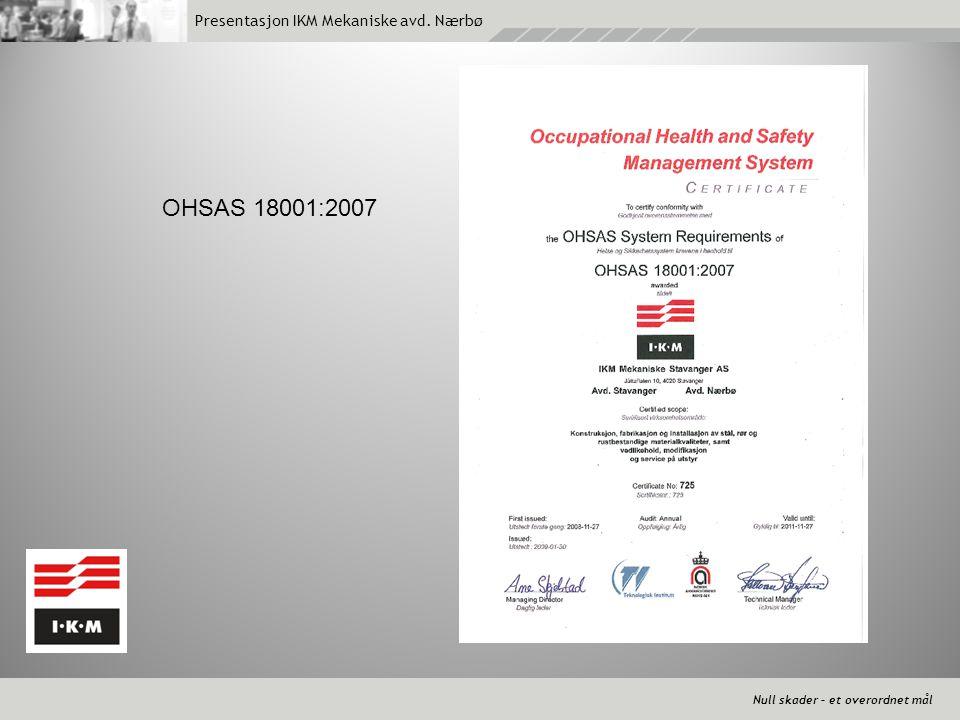 Null skader – et overordnet mål Presentasjon IKM Mekaniske avd. Nærbø OHSAS 18001:2007