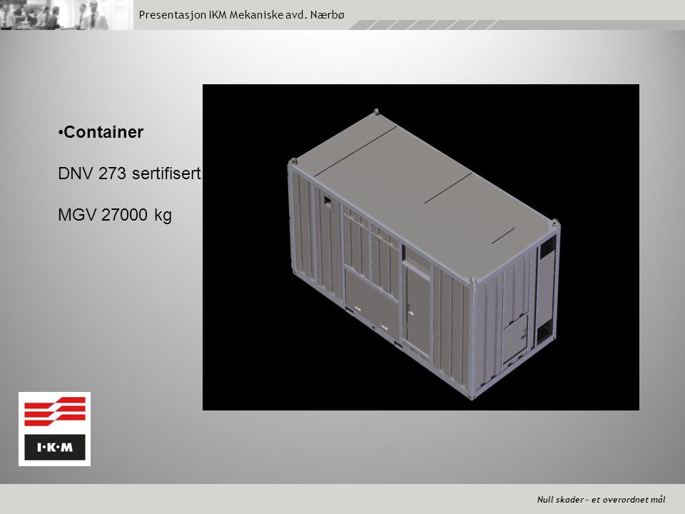 Null skader – et overordnet mål Presentasjon IKM Mekaniske avd. Nærbø •Container DNV 273 sertifisert MGV 27000 kg