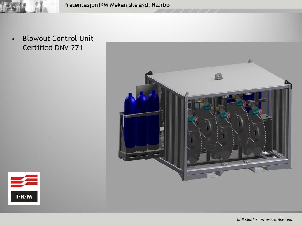Null skader – et overordnet mål Presentasjon IKM Mekaniske avd. Nærbø •Blowout Control Unit Certified DNV 271