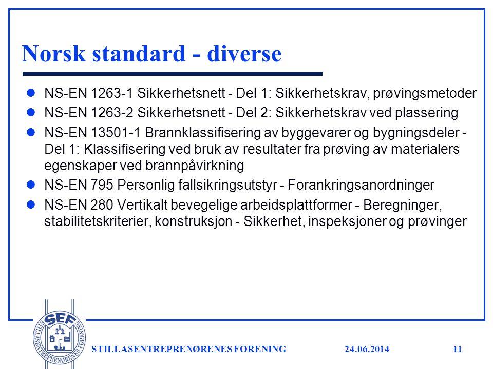 24.06.2014 STILLASENTREPRENØRENES FORENING11 Norsk standard - diverse l NS-EN 1263-1 Sikkerhetsnett - Del 1: Sikkerhetskrav, prøvingsmetoder l NS-EN 1