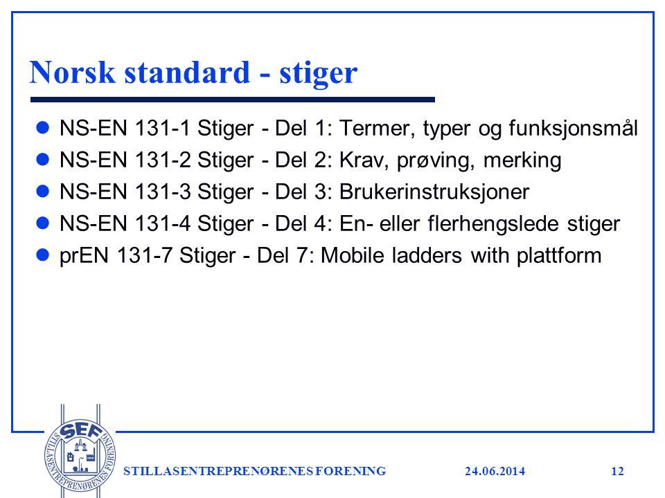 24.06.2014 STILLASENTREPRENØRENES FORENING12 Norsk standard - stiger l NS-EN 131-1 Stiger - Del 1: Termer, typer og funksjonsmål l NS-EN 131-2 Stiger