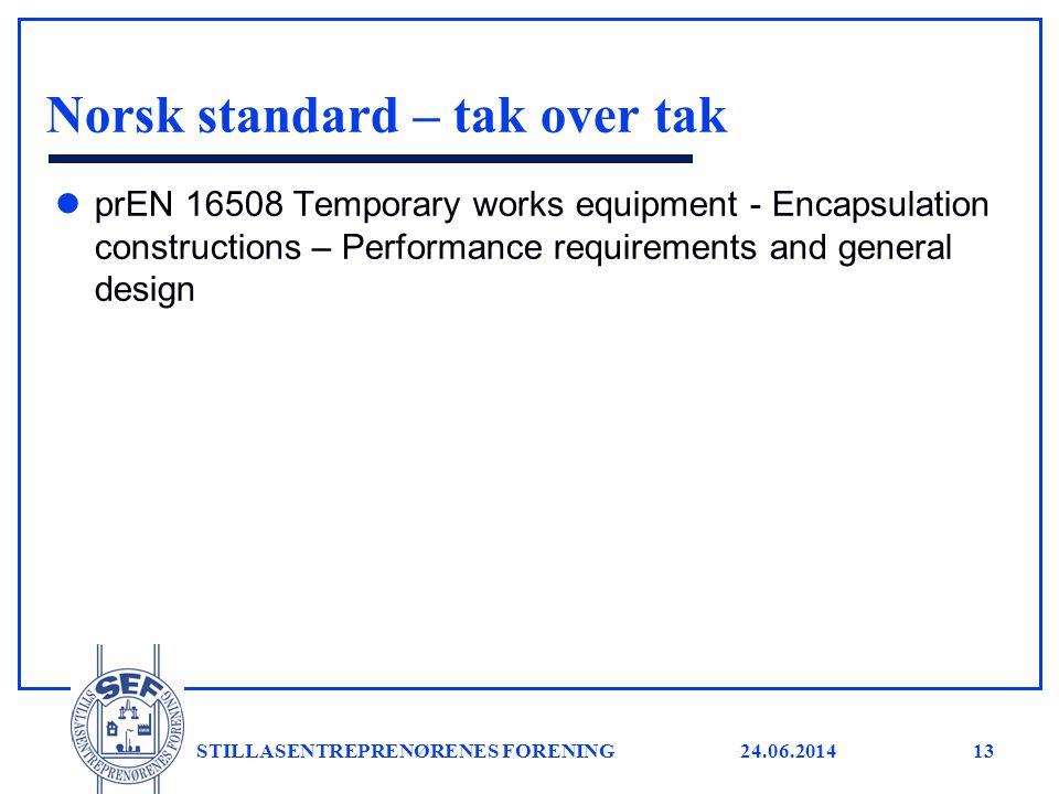 24.06.2014 STILLASENTREPRENØRENES FORENING13 Norsk standard – tak over tak l prEN 16508 Temporary works equipment - Encapsulation constructions – Perf