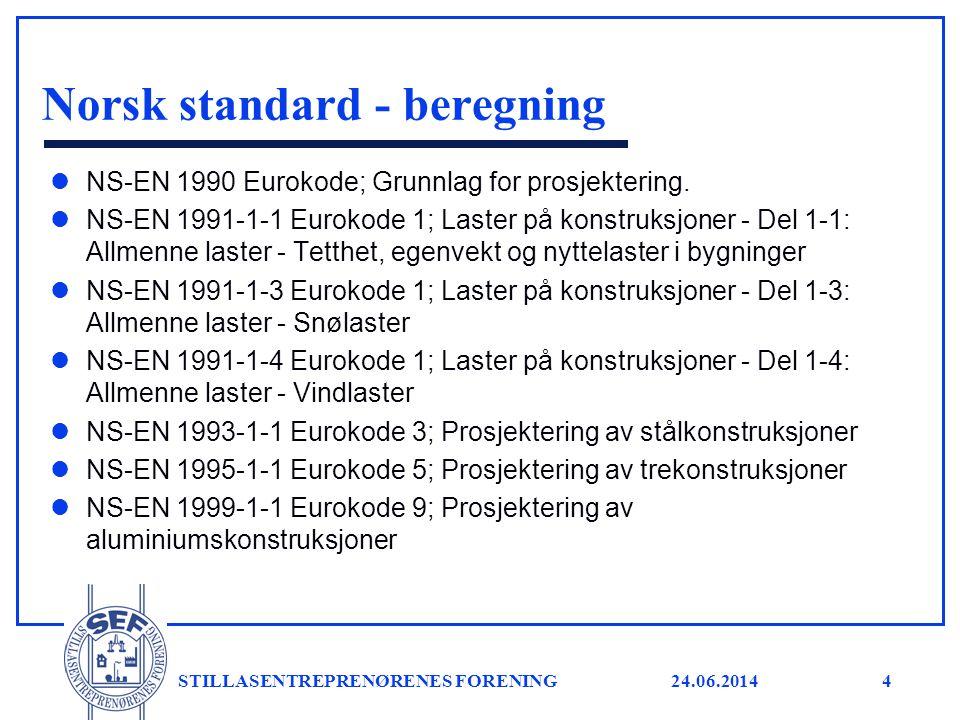 24.06.2014 STILLASENTREPRENØRENES FORENING4 Norsk standard - beregning l NS-EN 1990 Eurokode; Grunnlag for prosjektering. l NS-EN 1991-1-1 Eurokode 1;