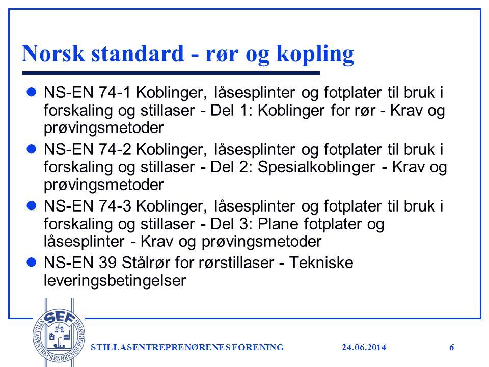 24.06.2014 STILLASENTREPRENØRENES FORENING6 Norsk standard - rør og kopling l NS-EN 74-1 Koblinger, låsesplinter og fotplater til bruk i forskaling og