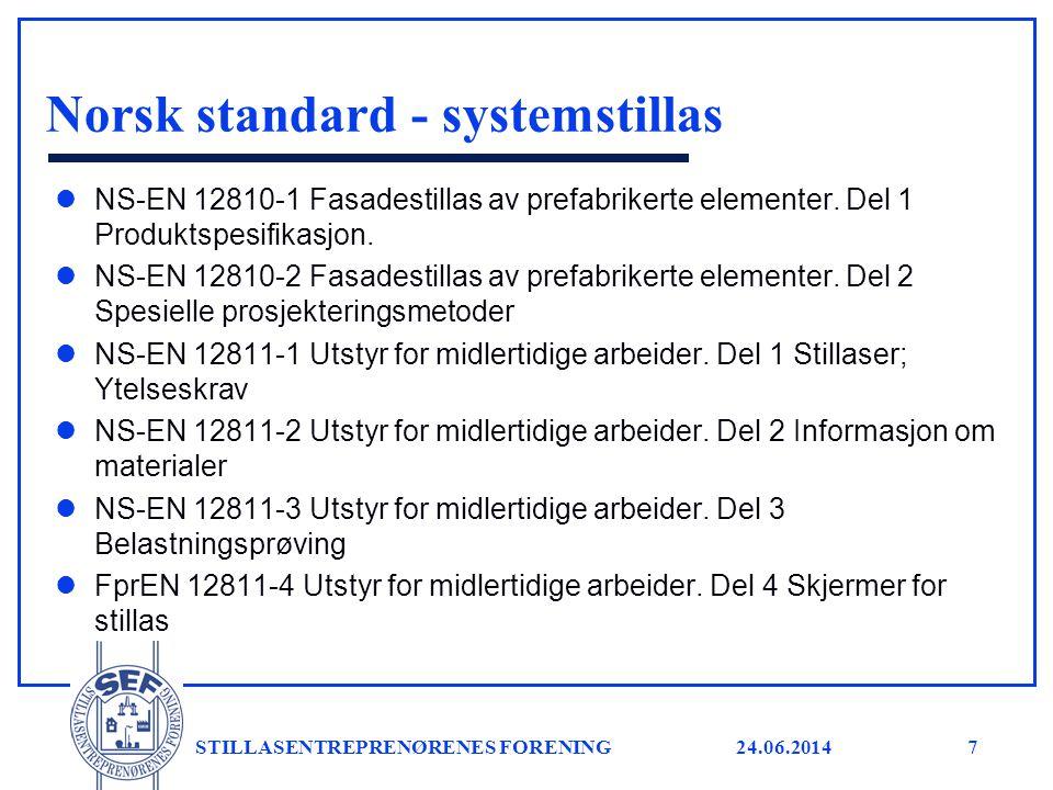24.06.2014 STILLASENTREPRENØRENES FORENING7 Norsk standard - systemstillas l NS-EN 12810-1 Fasadestillas av prefabrikerte elementer. Del 1 Produktspes