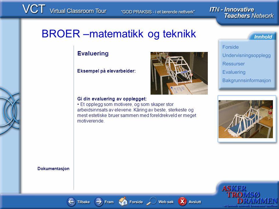 BROER –matematikk og teknikk Evaluering Eksempel på elevarbeider: Gi din evaluering av opplegget: • Et opplegg som motivere, og som skaper stor arbeid