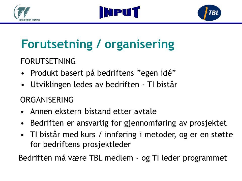 """Bedriften må være TBL medlem - og TI leder programmet FORUTSETNING •Produkt basert på bedriftens """"egen idé"""" •Utviklingen ledes av bedriften - TI bistå"""