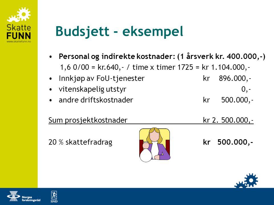 Budsjett - eksempel •Personal og indirekte kostnader: (1 årsverk kr. 400.000,-) 1,6 0/00 = kr.640,- / time x timer 1725 = kr 1.104.000,- •Innkjøp av F