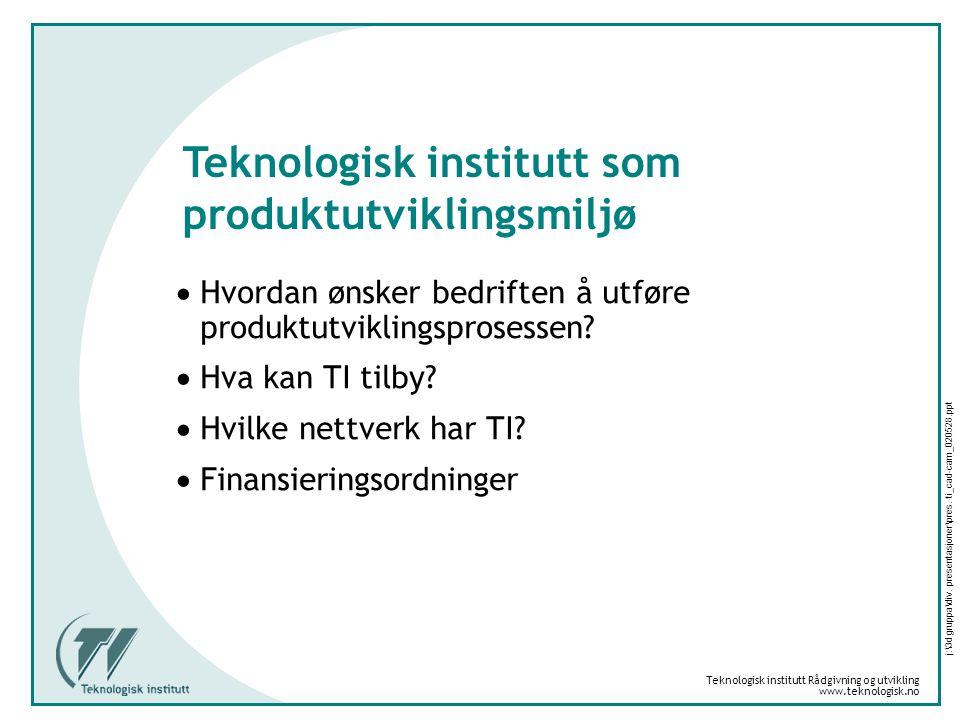 Teknologisk institutt Rådgivning og utvikling www.teknologisk.no j:\3d gruppa\div. presentasjoner\pres. ti_cad-cam_020528.ppt Teknologisk institutt so