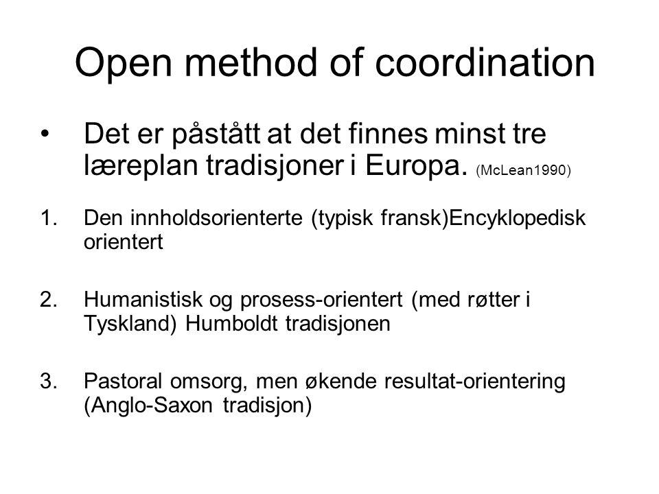 Open method of coordination •Det er påstått at det finnes minst tre læreplan tradisjoner i Europa. (McLean1990) 1.Den innholdsorienterte (typisk frans