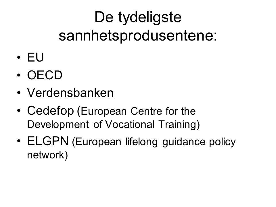 De tydeligste sannhetsprodusentene: •EU •OECD •Verdensbanken •Cedefop ( European Centre for the Development of Vocational Training) •ELGPN (European l