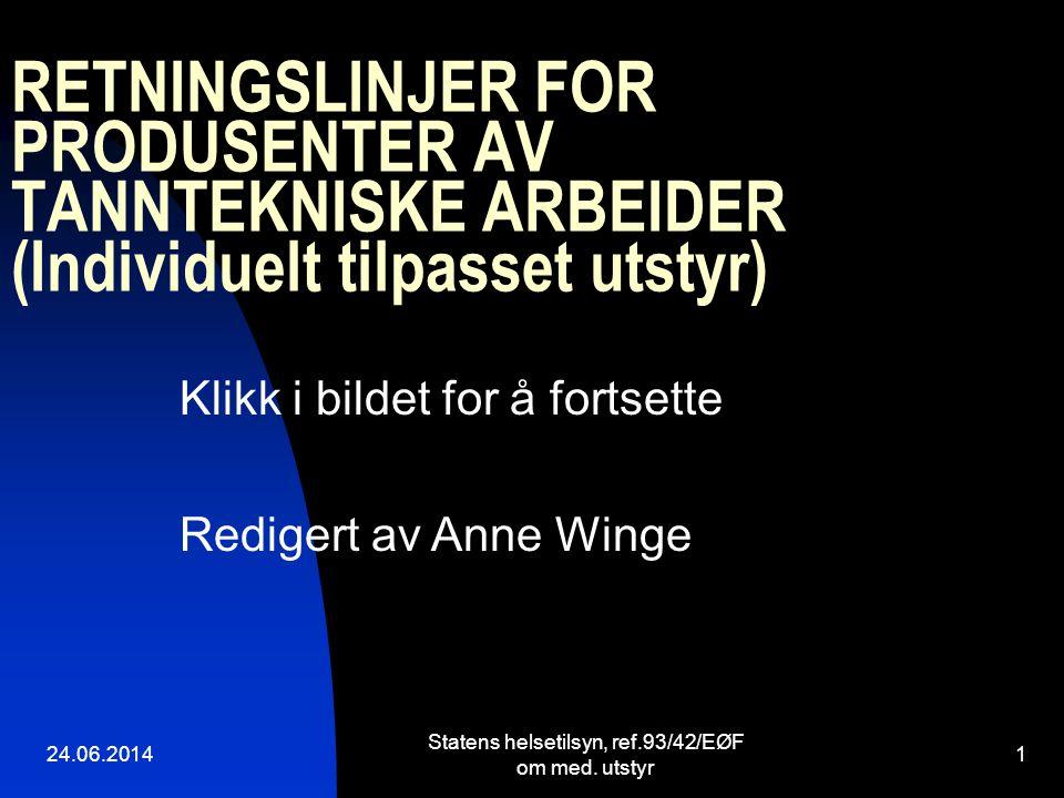 RETNINGSLINJER FOR PRODUSENTER AV TANNTEKNISKE ARBEIDER (Individuelt tilpasset utstyr) 24.06.2014 Statens helsetilsyn, ref.93/42/EØF om med. utstyr 1