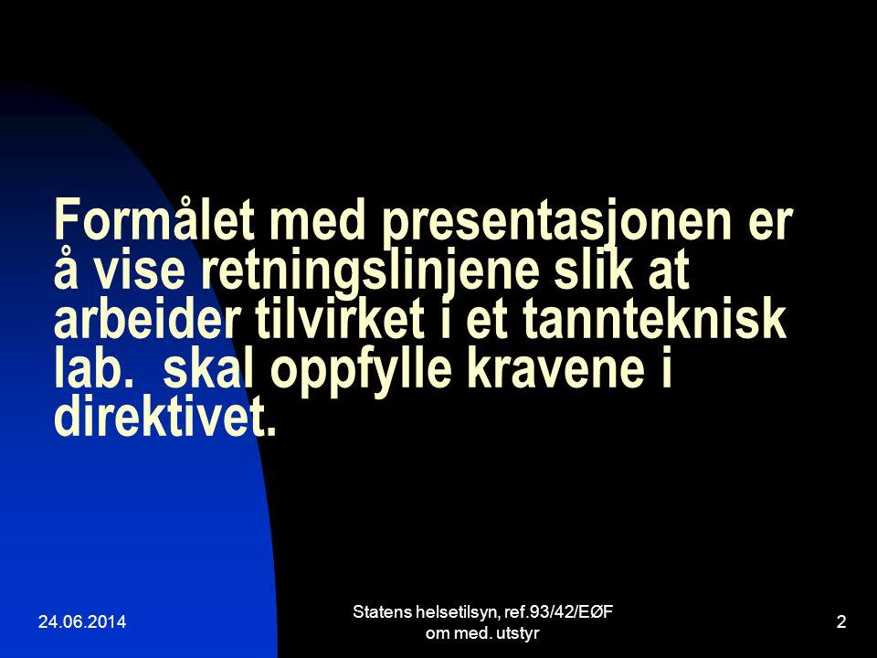 Formålet med presentasjonen er å vise retningslinjene slik at arbeider tilvirket i et tannteknisk lab. skal oppfylle kravene i direktivet. 24.06.2014