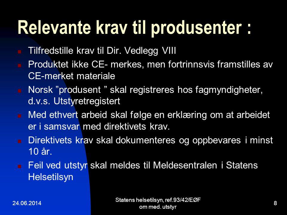 Relevante krav til produsenter :  Tilfredstille krav til Dir. Vedlegg VIII  Produktet ikke CE- merkes, men fortrinnsvis framstilles av CE-merket mat