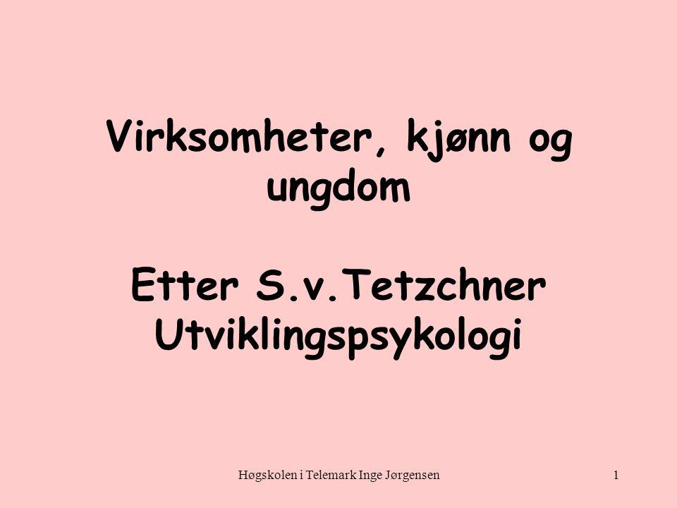 Høgskolen i Telemark Inge Jørgensen1 Virksomheter, kjønn og ungdom Etter S.v.Tetzchner Utviklingspsykologi