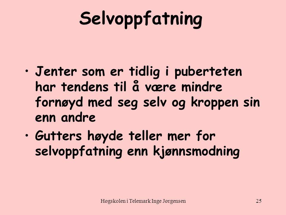 Høgskolen i Telemark Inge Jørgensen25 Selvoppfatning •Jenter som er tidlig i puberteten har tendens til å være mindre fornøyd med seg selv og kroppen sin enn andre •Gutters høyde teller mer for selvoppfatning enn kjønnsmodning