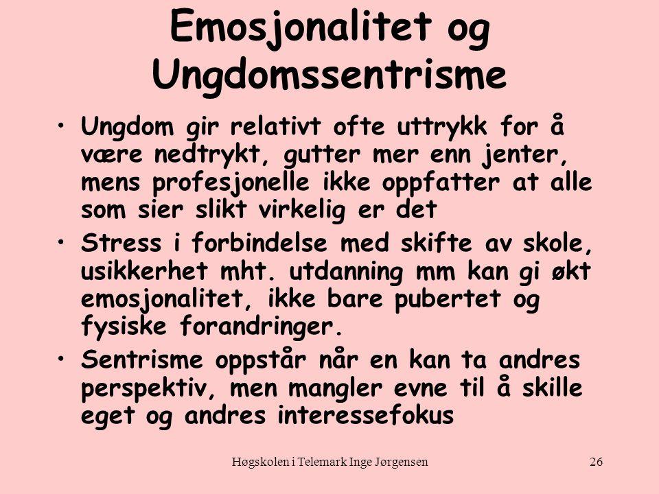 Høgskolen i Telemark Inge Jørgensen26 Emosjonalitet og Ungdomssentrisme •Ungdom gir relativt ofte uttrykk for å være nedtrykt, gutter mer enn jenter, mens profesjonelle ikke oppfatter at alle som sier slikt virkelig er det •Stress i forbindelse med skifte av skole, usikkerhet mht.