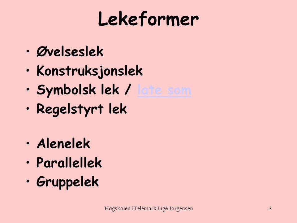Høgskolen i Telemark Inge Jørgensen3 Lekeformer •Øvelseslek •Konstruksjonslek •Symbolsk lek / late somlate som •Regelstyrt lek •Alenelek •Parallellek •Gruppelek