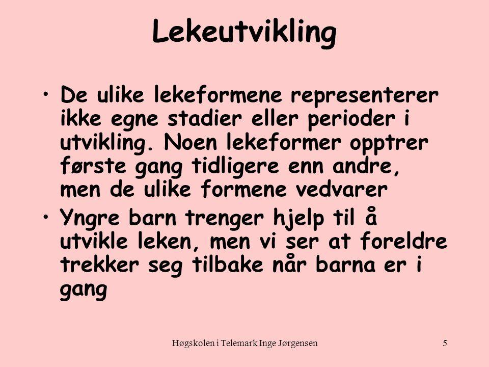 Høgskolen i Telemark Inge Jørgensen5 Lekeutvikling •De ulike lekeformene representerer ikke egne stadier eller perioder i utvikling.