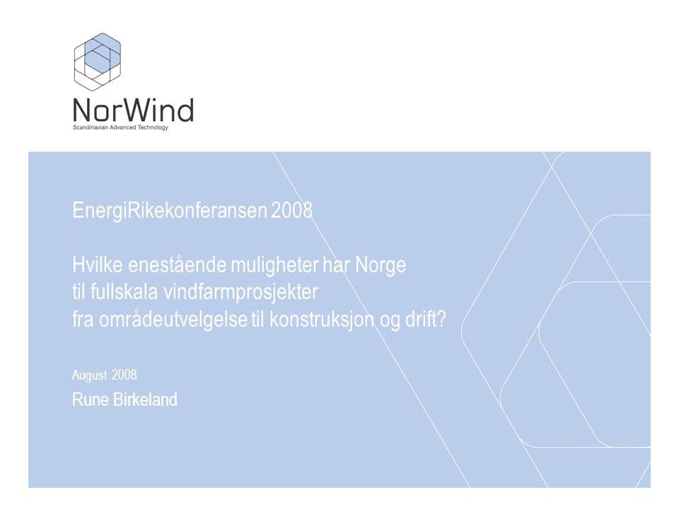 EnergiRikekonferansen 2008 Hvilke enestående muligheter har Norge til fullskala vindfarmprosjekter fra områdeutvelgelse til konstruksjon og drift.