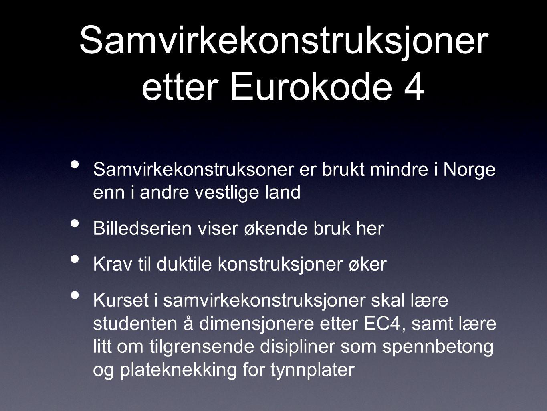 Samvirkekonstruksjoner etter Eurokode 4 • Samvirkekonstruksoner er brukt mindre i Norge enn i andre vestlige land • Billedserien viser økende bruk her