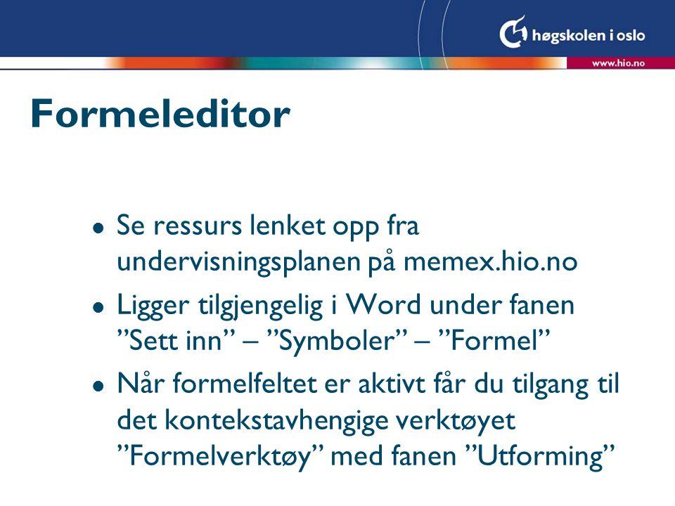 """Formeleditor l Se ressurs lenket opp fra undervisningsplanen på memex.hio.no l Ligger tilgjengelig i Word under fanen """"Sett inn"""" – """"Symboler"""" – """"Forme"""
