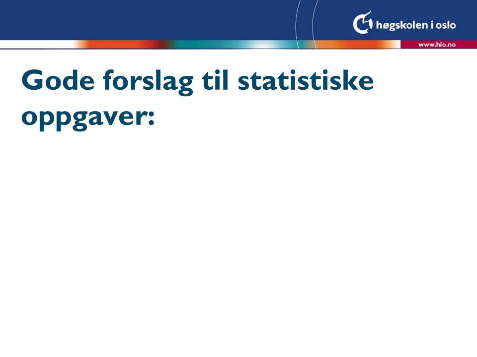 Gode forslag til statistiske oppgaver: