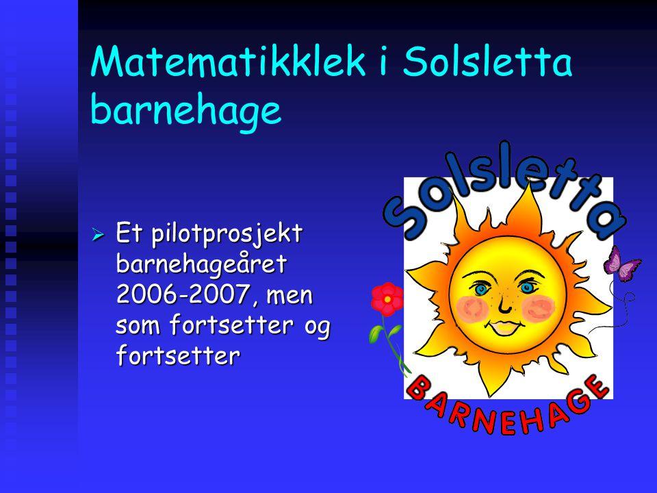 Matematikklek i Solsletta barnehage  Et pilotprosjekt barnehageåret 2006-2007, men som fortsetter og fortsetter