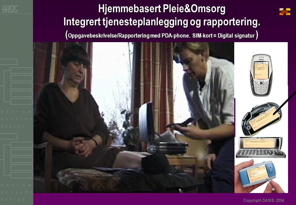 Copyright OASIS, 2004 Hjemmebasert Pleie&Omsorg Integrert tjenesteplanlegging og rapportering. ( Oppgavebeskrivelse/Rapportering med PDA-phone. SIM-ko