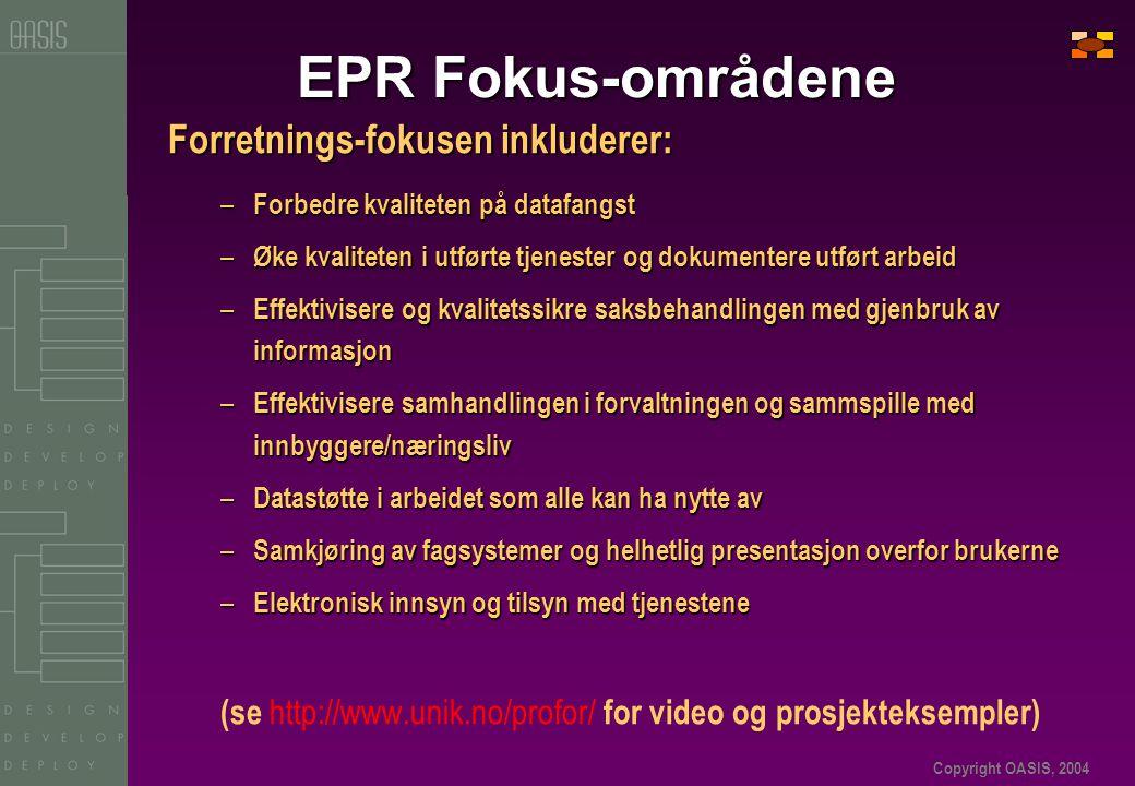 Copyright OASIS, 2004 EPR Fokus-områdene Forretnings-fokusen inkluderer: – Forbedre kvaliteten på datafangst – Øke kvaliteten i utførte tjenester og d