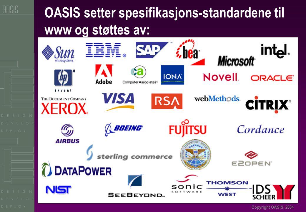Copyright OASIS, 2004 OASIS setter spesifikasjons-standardene til www og støttes av: