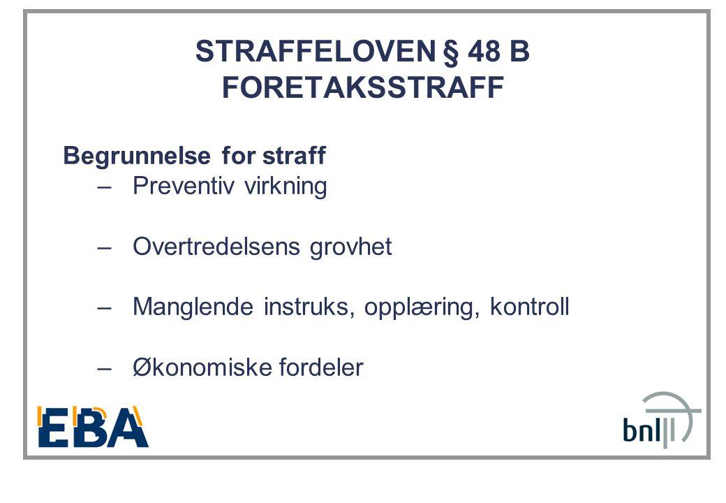 STRAFFELOVEN § 48 B FORETAKSSTRAFF Begrunnelse for straff –Preventiv virkning –Overtredelsens grovhet –Manglende instruks, opplæring, kontroll –Økonomiske fordeler