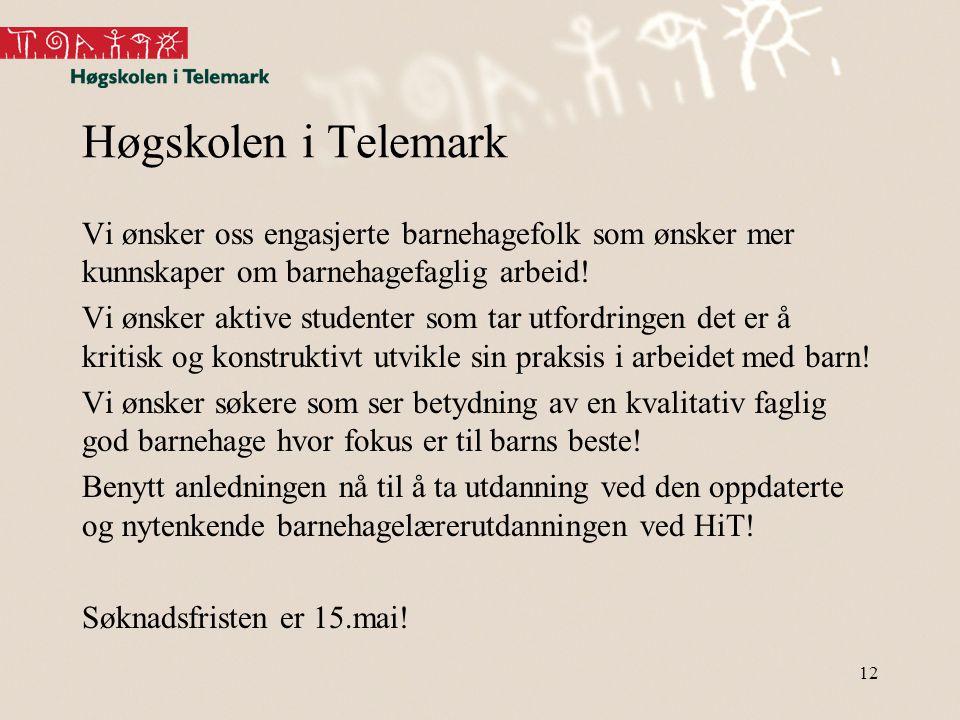 Høgskolen i Telemark Vi ønsker oss engasjerte barnehagefolk som ønsker mer kunnskaper om barnehagefaglig arbeid! Vi ønsker aktive studenter som tar ut