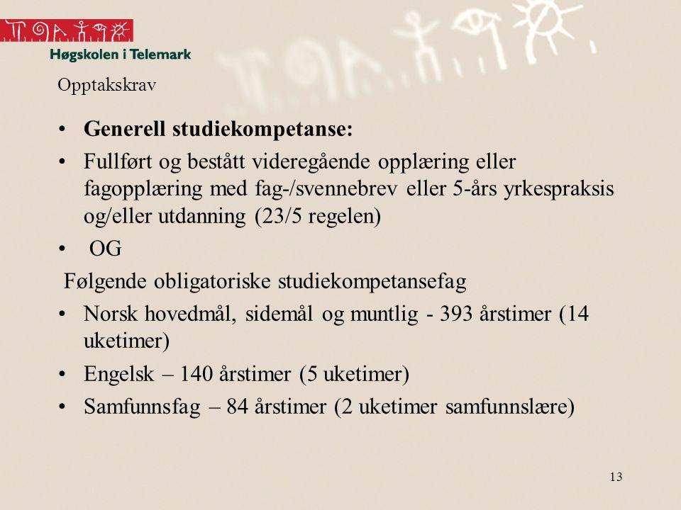 Opptakskrav •Generell studiekompetanse: •Fullført og bestått videregående opplæring eller fagopplæring med fag-/svennebrev eller 5-års yrkespraksis og