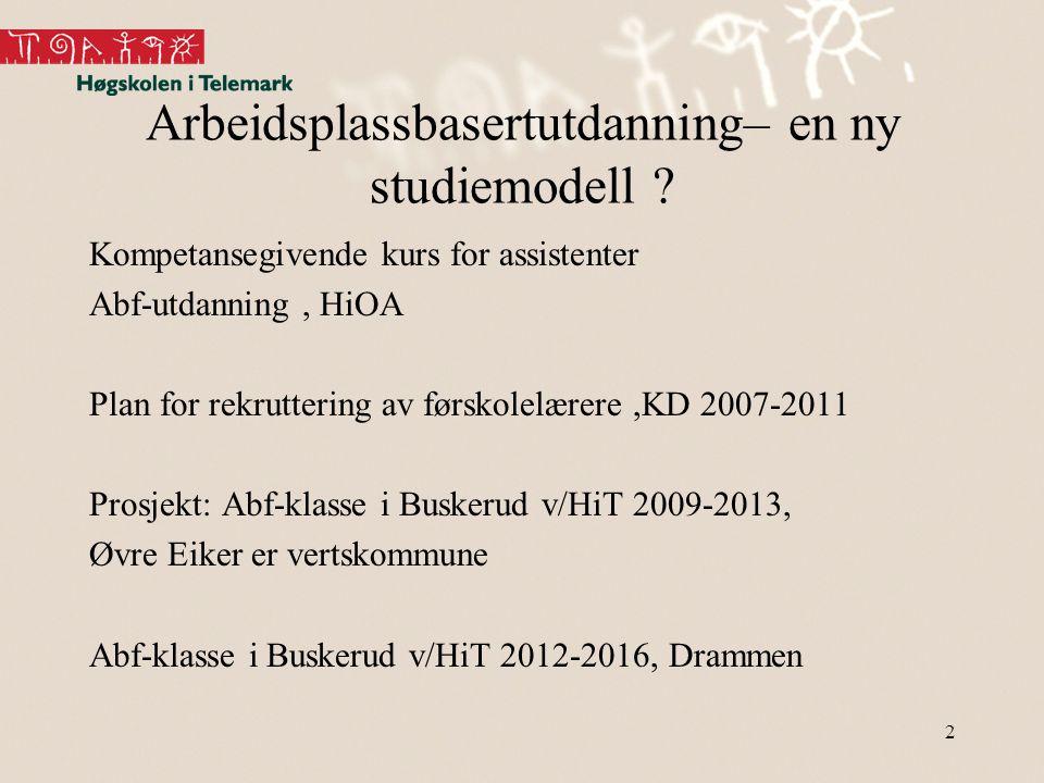 Arbeidsplassbasertutdanning– en ny studiemodell ? Kompetansegivende kurs for assistenter Abf-utdanning, HiOA Plan for rekruttering av førskolelærere,K
