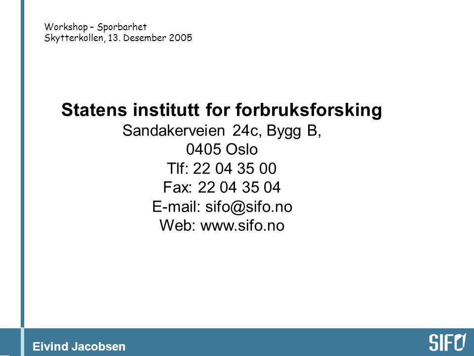 Eivind Jacobsen Workshop – Sporbarhet Skytterkollen, 13. Desember 2005 Statens institutt for forbruksforsking Sandakerveien 24c, Bygg B, 0405 Oslo Tlf