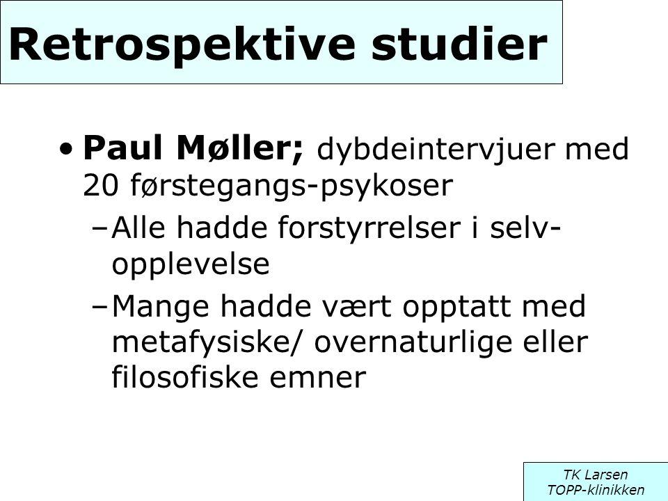 Retrospektive studier •Paul Møller; dybdeintervjuer med 20 førstegangs-psykoser –Alle hadde forstyrrelser i selv- opplevelse –Mange hadde vært opptatt
