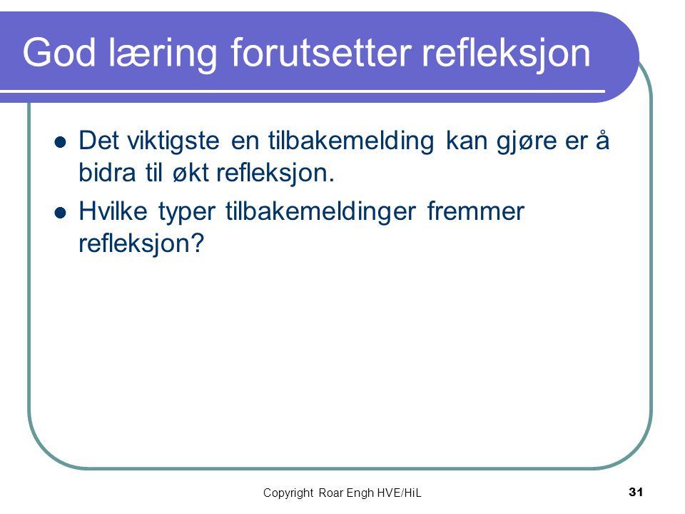 God læring forutsetter refleksjon  Det viktigste en tilbakemelding kan gjøre er å bidra til økt refleksjon.  Hvilke typer tilbakemeldinger fremmer r