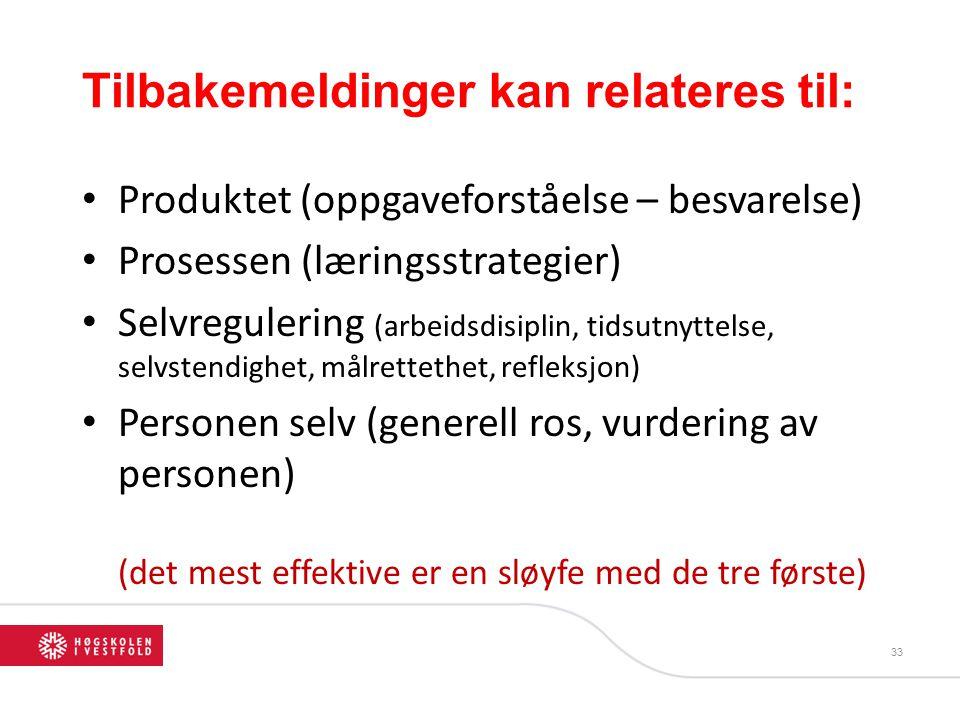 33 Tilbakemeldinger kan relateres til: • Produktet (oppgaveforståelse – besvarelse) • Prosessen (læringsstrategier) • Selvregulering (arbeidsdisiplin,