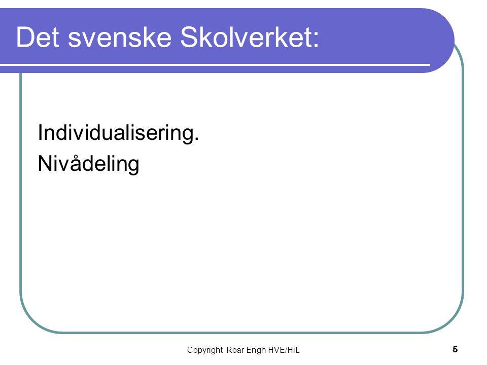 Copyright Roar Engh HVE/HiL 5 Det svenske Skolverket: Individualisering. Nivådeling