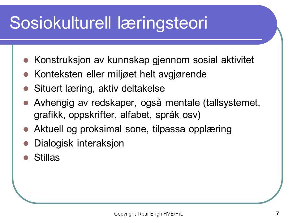Sosiokulturell læringsteori  Konstruksjon av kunnskap gjennom sosial aktivitet  Konteksten eller miljøet helt avgjørende  Situert læring, aktiv del