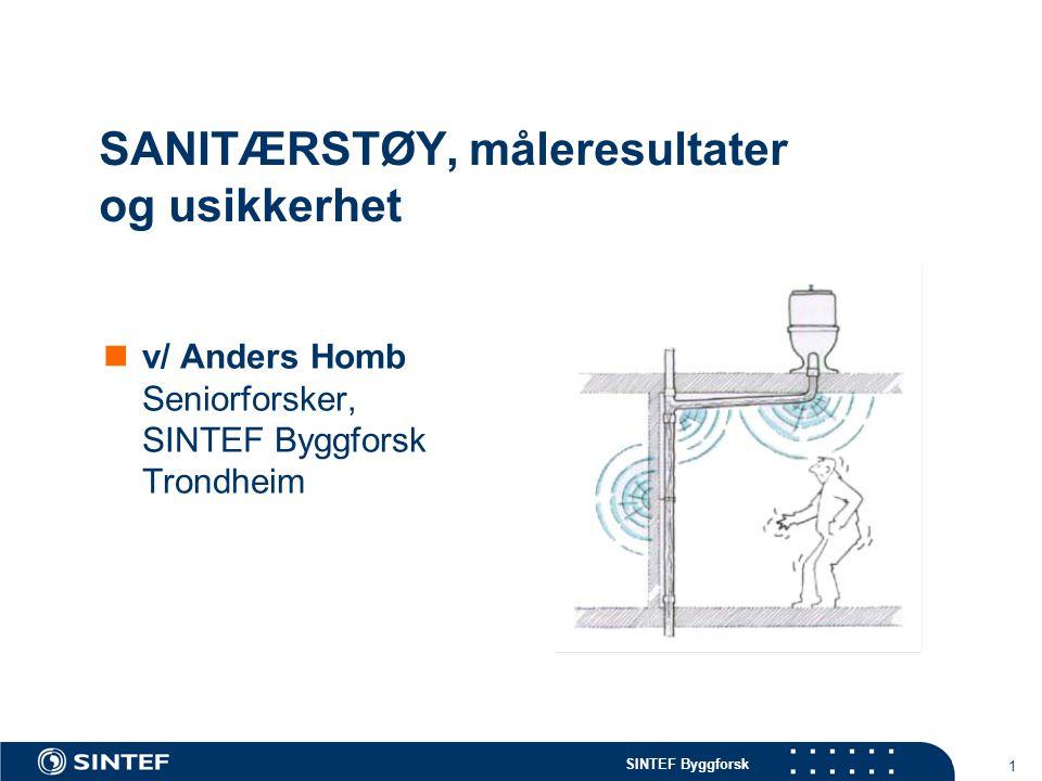 SINTEF Byggforsk 1 SANITÆRSTØY, måleresultater og usikkerhet  v/ Anders Homb Seniorforsker, SINTEF Byggforsk Trondheim