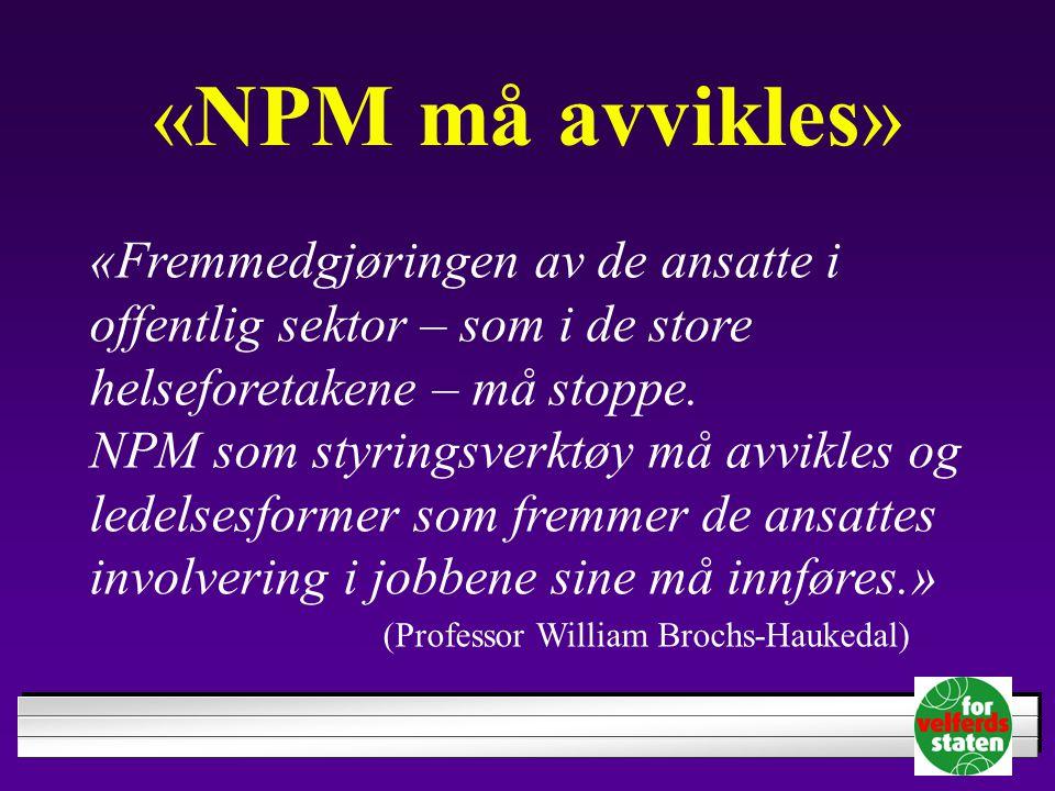 «NPM må avvikles» «Fremmedgjøringen av de ansatte i offentlig sektor – som i de store helseforetakene – må stoppe.