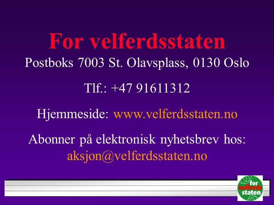For velferdsstaten Postboks 7003 St. Olavsplass, 0130 Oslo Tlf.: +47 91611312 Hjemmeside: www.velferdsstaten.no Abonner på elektronisk nyhetsbrev hos: