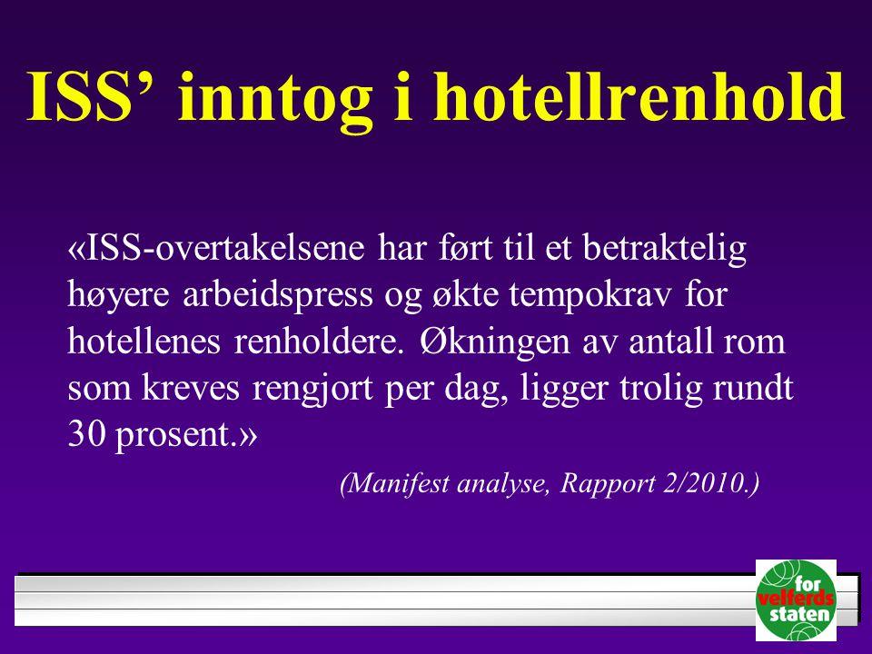 ISS' inntog i hotellrenhold «ISS-overtakelsene har ført til et betraktelig høyere arbeidspress og økte tempokrav for hotellenes renholdere. Økningen a