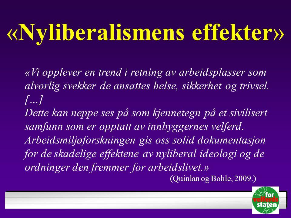 «Nyliberalismens effekter» «Vi opplever en trend i retning av arbeidsplasser som alvorlig svekker de ansattes helse, sikkerhet og trivsel. […] Dette k