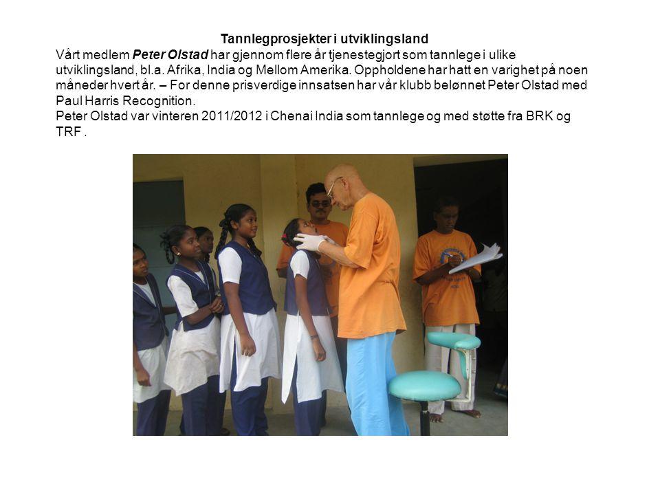 Tannlegprosjekter i utviklingsland Vårt medlem Peter Olstad har gjennom flere år tjenestegjort som tannlege i ulike utviklingsland, bl.a. Afrika, Indi