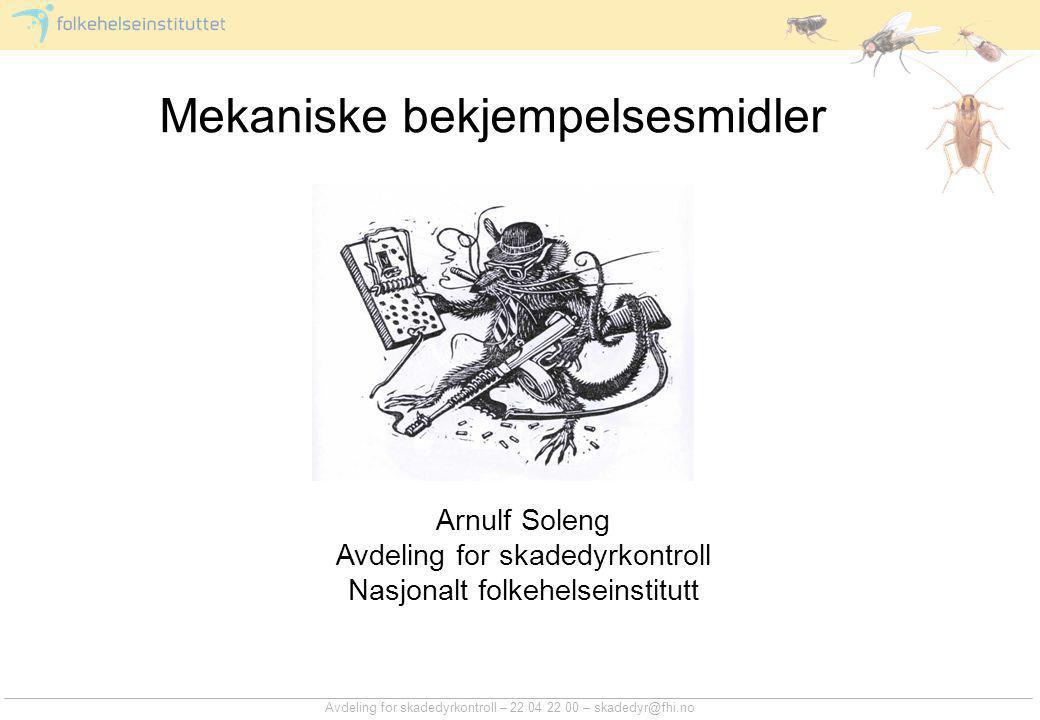 Avdeling for skadedyrkontroll – 22 04 22 00 – skadedyr@fhi.no Mekaniske bekjempelsesmidler Arnulf Soleng Avdeling for skadedyrkontroll Nasjonalt folkehelseinstitutt